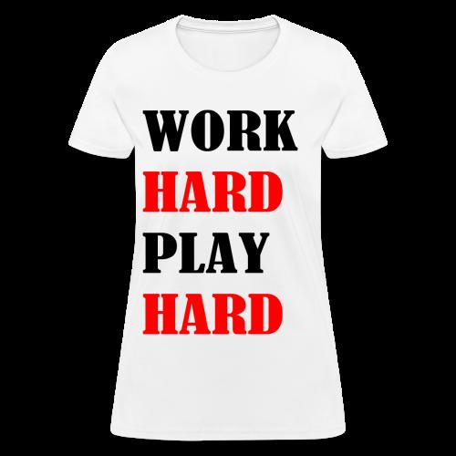 Work Hard Play Hard - Women's T-Shirt