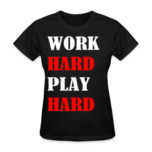 Work Hard Play Hard - Women's T-Shirt