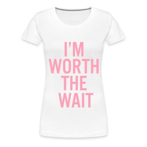 I'm Worth The Wait Premium Size T-Shirt (Women) - Women's Premium T-Shirt