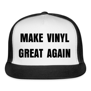 Make Vinyl Great Again Hat - Trucker Cap