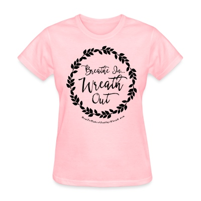 Breathe In Wreath Out - Pink and Black T-shirt - Women's T-Shirt