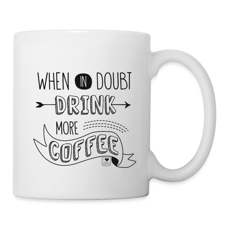 When In Doubt, Drink More Coffee - Coffee/Tea Mug