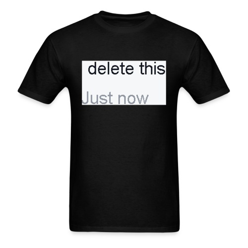 delete this - Men's T-Shirt