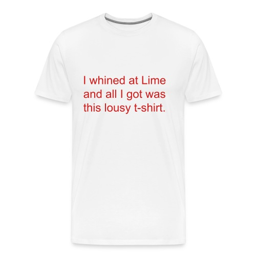 I whined at Lime and all I got was this lousy T-shirt - Men's Premium T-Shirt