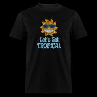 T-Shirts ~ Men's T-Shirt ~ LET'S GET TROPICAL T-Shirt