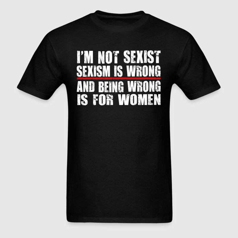 Funny Sexist T Shirt - Men's T-Shirt
