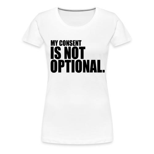 My Consent Is Not Optional (Black Text) - Women's Premium T-Shirt