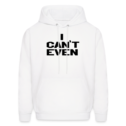 Can't Even- Male White Hoodie - Men's Hoodie