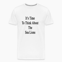 its_time_to_think_about_the_sea_lions T-Shirts