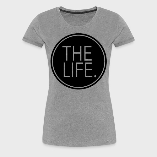 The Life. Fitted T-shirt - Women's Premium T-Shirt
