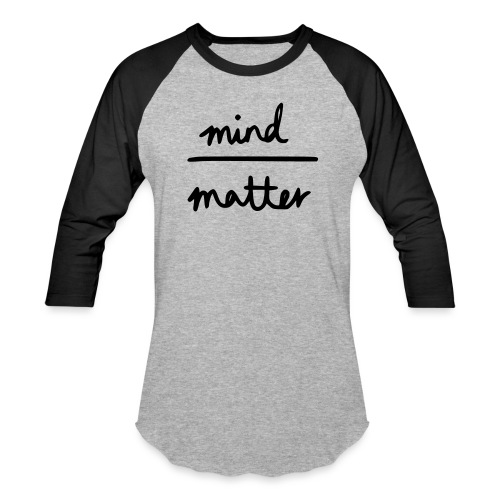 Mind Over Matter - Baseball T-Shirt