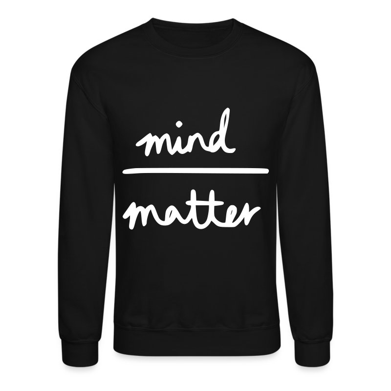 Mind Over Matter - Crewneck Sweatshirt