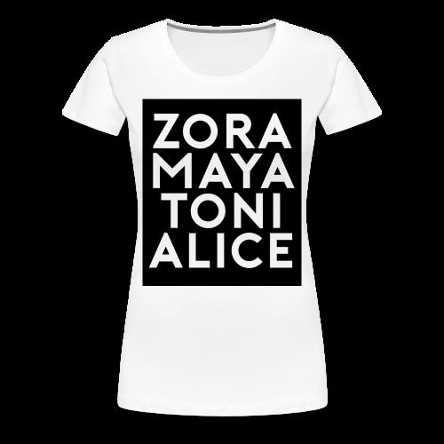 Zora, Maya. Toni, and Alice T-Shirts - Women's Premium T-Shirt