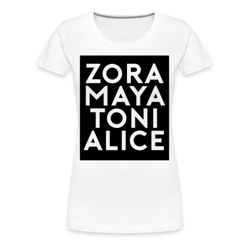 Zora, Maya. Toni, and Alice T-Shirts - Women's Premium T-Shirt