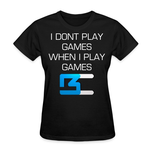 Women's I Don't Play Games - Black - Women's T-Shirt