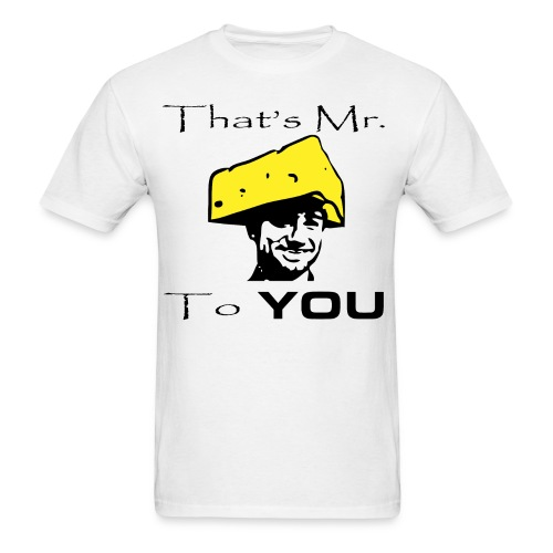 That's Mr. Cheesehead to YOU! - Men's T-Shirt