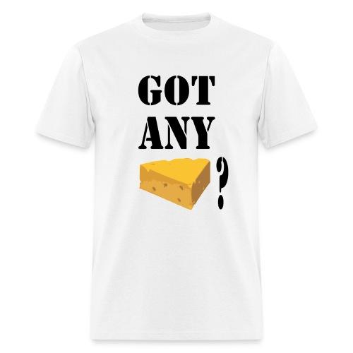 Got Any Cheese? - Men's T-Shirt