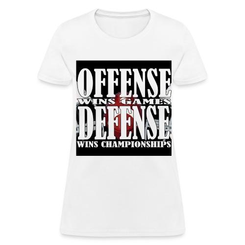 Offense wins Games Defense wins Championships - Women's T-Shirt