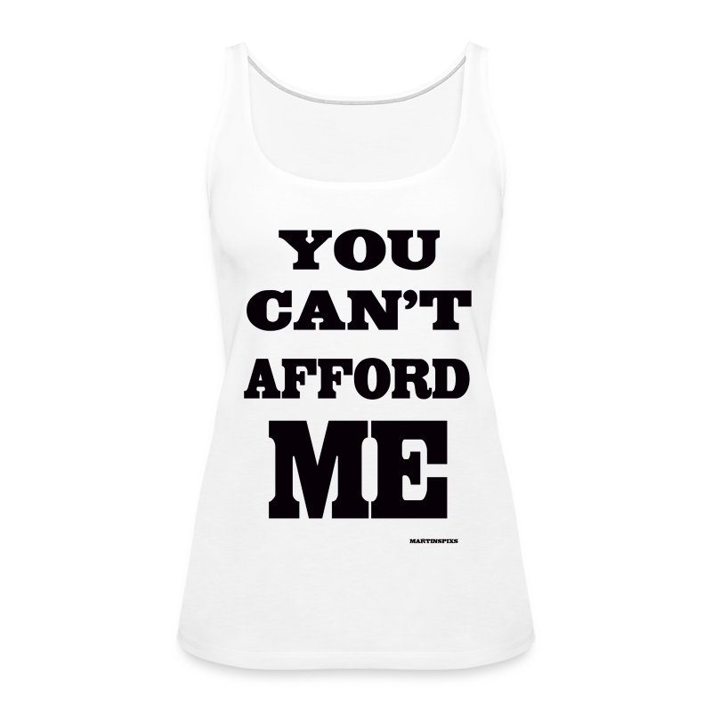 You can't afford me - Women's Premium Tank Top