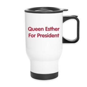 Queen Esther For President Tshirt - Travel Mug