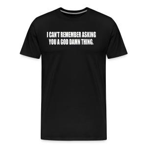 Cant Remember Asking You - Men's Premium T-Shirt