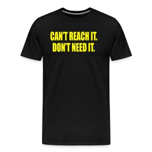 CANT REACH IT DON'T NEED  - Men's Premium T-Shirt