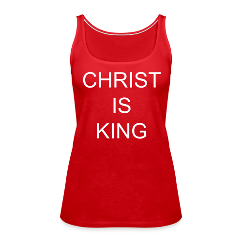 Women's Christ Is King Tank Top - Women's Premium Tank Top