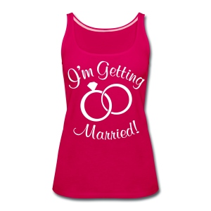 I'm Getting Married. Wedding Proposal Shirt - Women's Premium Tank Top