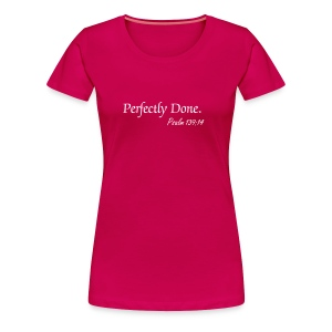 Perfectly Done-Pink - Women's Premium T-Shirt