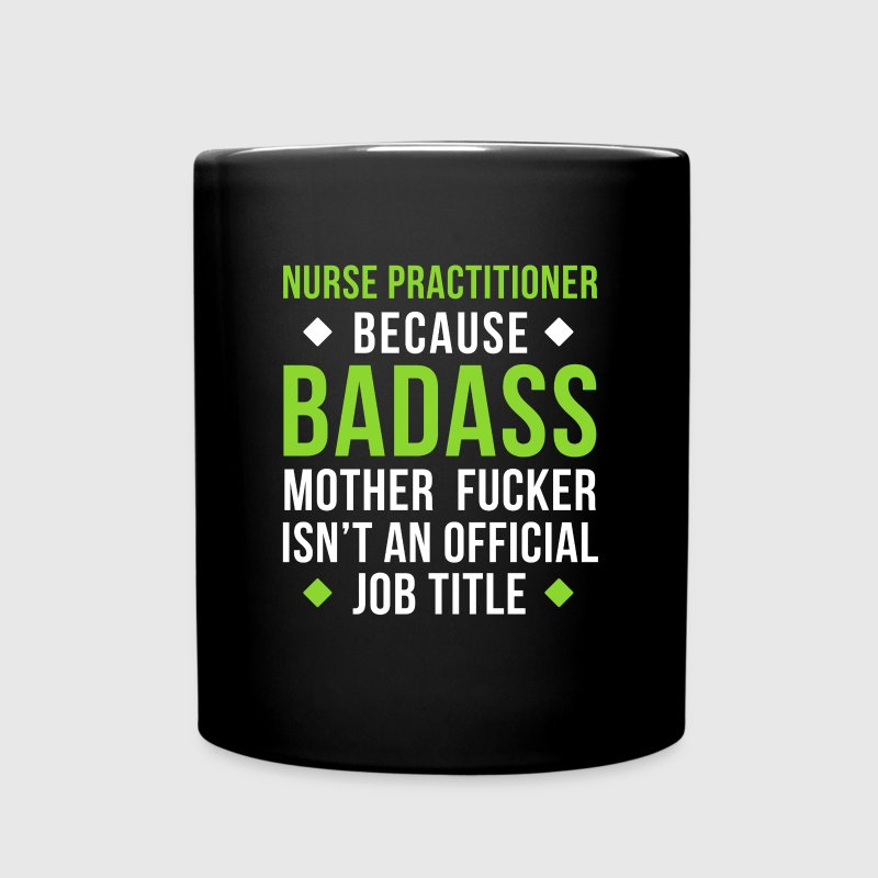 Badass Nurse Practitioner Professions T Shirt Mugs & Drinkware - Full Color Mug