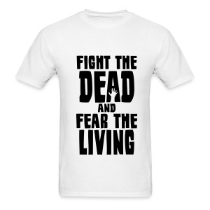 Fight The Dead Fear The Living - Men's T-Shirt