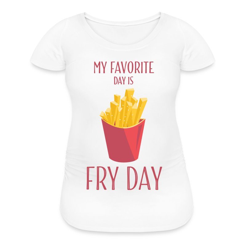 My Favorite Day Fry Day Women S Maternity T Shirt