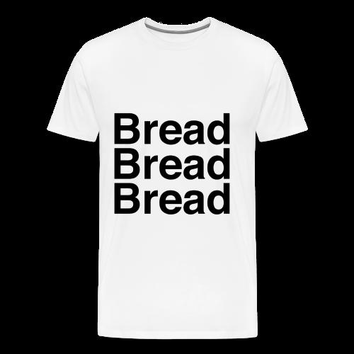 Bread Bread Bread - Men's Premium T-Shirt