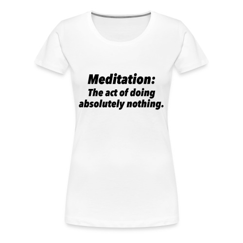 Definition of Meditation - Women's Premium T-Shirt
