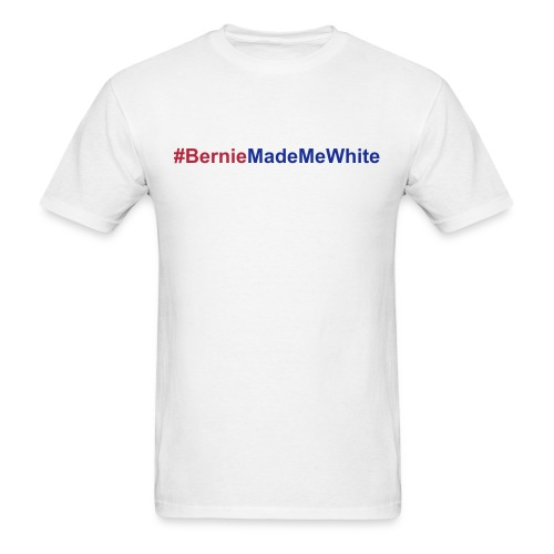 Bernie Made Me White - Men's T-Shirt