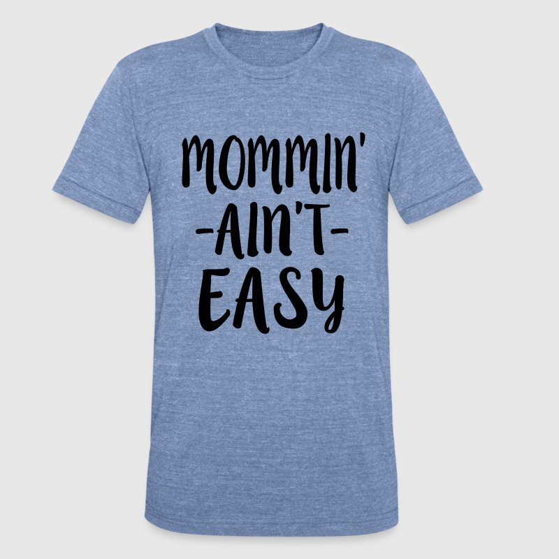 Mommin' Ain't Easy women's shirt - Unisex Tri-Blend T-Shirt by American Apparel