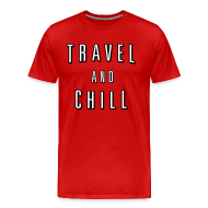 T-Shirts ~ Men's Premium T-Shirt ~ Travel and Chill  (skip netflix)