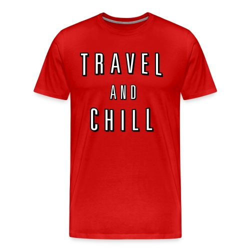 Travel and Chill  (skip netflix) - Men's Premium T-Shirt