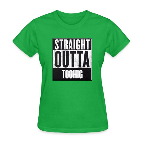 Straight Outta Toohig (Women) - Women's T-Shirt
