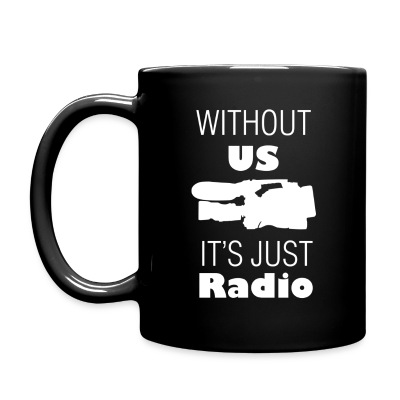 Without Us its Just Radio Coffee Mug - Full Color Mug
