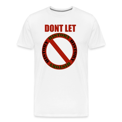 Dont Let History Repeat Itself - Men's Premium T-Shirt