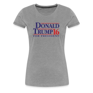 Donald Trump '16 Shirt - Women's Premium T-Shirt