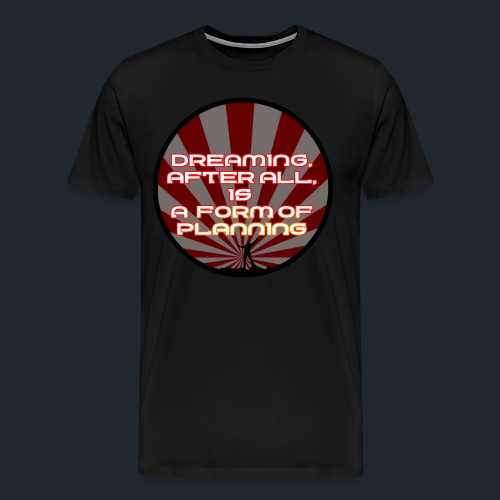 Men's Premium Tshirt - Dreaming Is Planning - Men's Premium T-Shirt