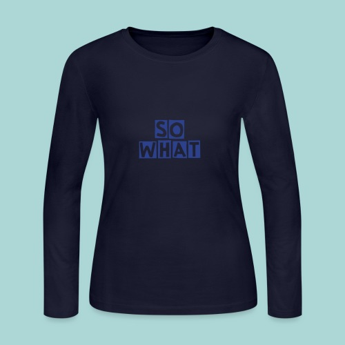 SO WHAT - Women's Long Sleeve Jersey T-Shirt