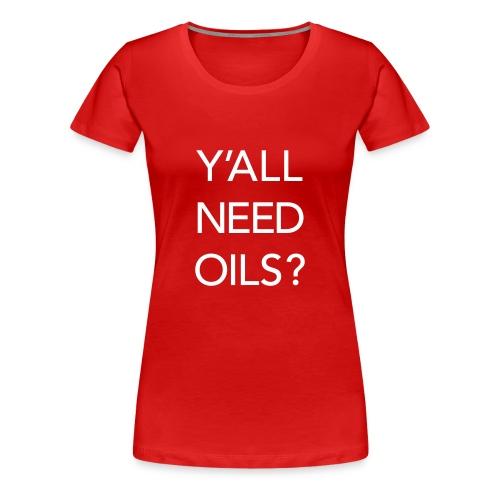 Y'all need oils? Premium T - Women's Premium T-Shirt