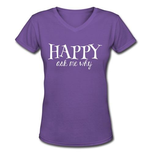 HAPPY ask me why V-neck - Women's V-Neck T-Shirt