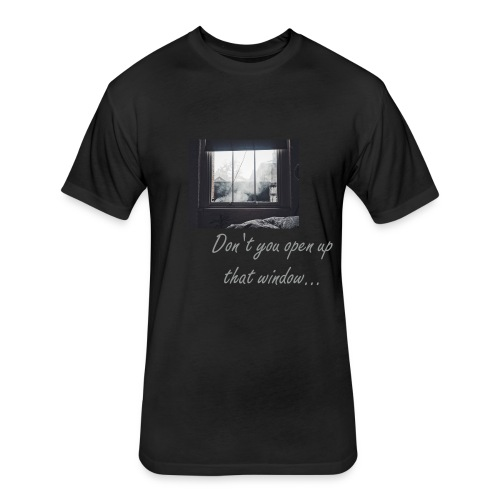 Don't you open up that window... - Fitted Cotton/Poly T-Shirt by Next Level