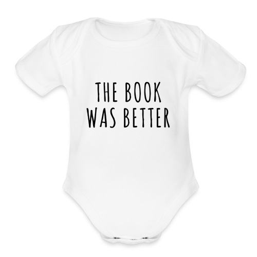 The Book Was Better Onsie - Organic Short Sleeve Baby Bodysuit