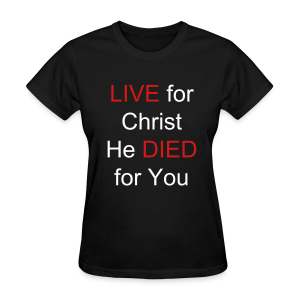 Women's Live for Christ T-Shirt - Women's T-Shirt
