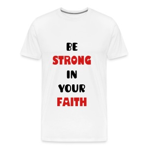 Be Strong in your Faith - Men's Premium T-Shirt